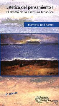 Estetica Del Pensamiento I - El Drama De La Escritura Filosofica - Francisco Jose Ramos