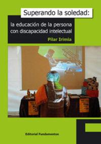 SUPERANDO LA SOLEDAD - LA EDUCACION DE LA PERSONA CON DISCAPACIDAD INTELECTUAL