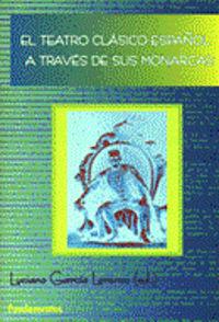 EL TEATRO CLASICO A TRAVES DE SUS MONARCAS