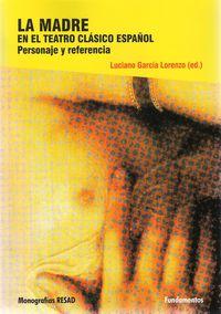 MADRE EN EL TEATRO CLASICO ESPAÑOL, LA - PERSONAJE Y REFERENCIA
