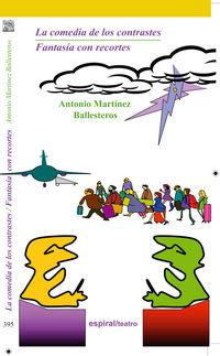 Comedia De Los Contrastes, La / Fantasia Con Recortes - Antonio Martinez Ballesteros