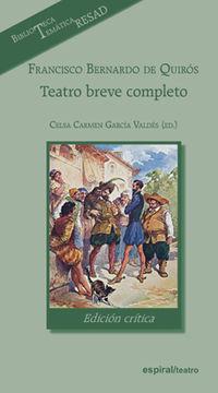 francisco bernardo de quiros - teatro breve completo, edicion critica - Celsa Carmen Garcia Valdes