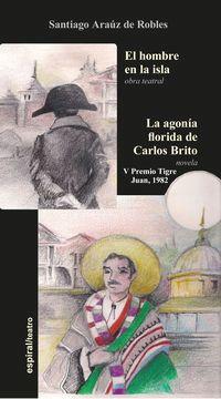 El / Agonia Florida De Carlos Brito, La hombre en la isla - Santiago Arauz De Robles
