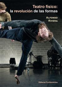 Teatro Fisico - La Revolucion De Las Formas - Alfonso Rivera