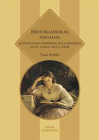 HISTORIADORAS NEGADAS - LA ESCRITURA FEMENINA DE LA HISTORIA EN EL LARGO SIGLO XVIII
