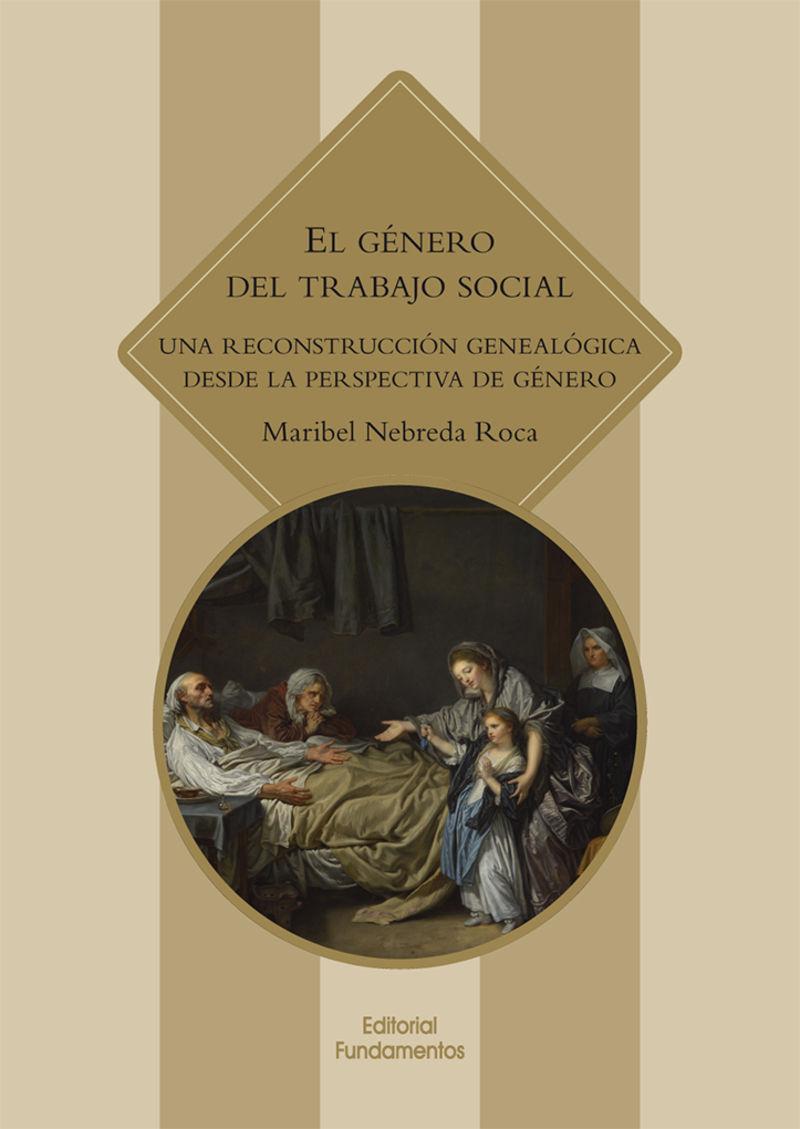 EL GENERO DEL TRABAJO SOCIAL - UNA RECONSTRUCCION GENEALOGICA DESDE LA PERSPECTIVA DE GENERO
