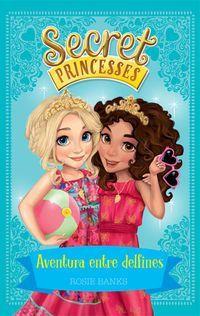 Secret Princesses 2 - Aventura Entre Delfines - Rosie Banks