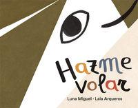 Hazme Volar - Luna Miguel / Laia Arqueros (il. )