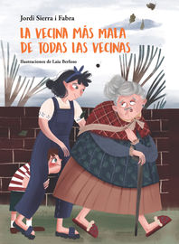 La vecina mas mala de todas las vecinas - Jordi Sierra I Fabra / Laia Berloso (il. )