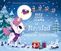 Diez Minutos Y A La Cama - La Navidad Del Pequeño Unicornio - Rhiannon Fielding / Chris Chatterton (il. )