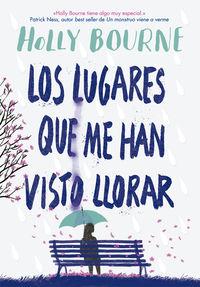 Los lugares que me han visto llorar - Holly Bourne