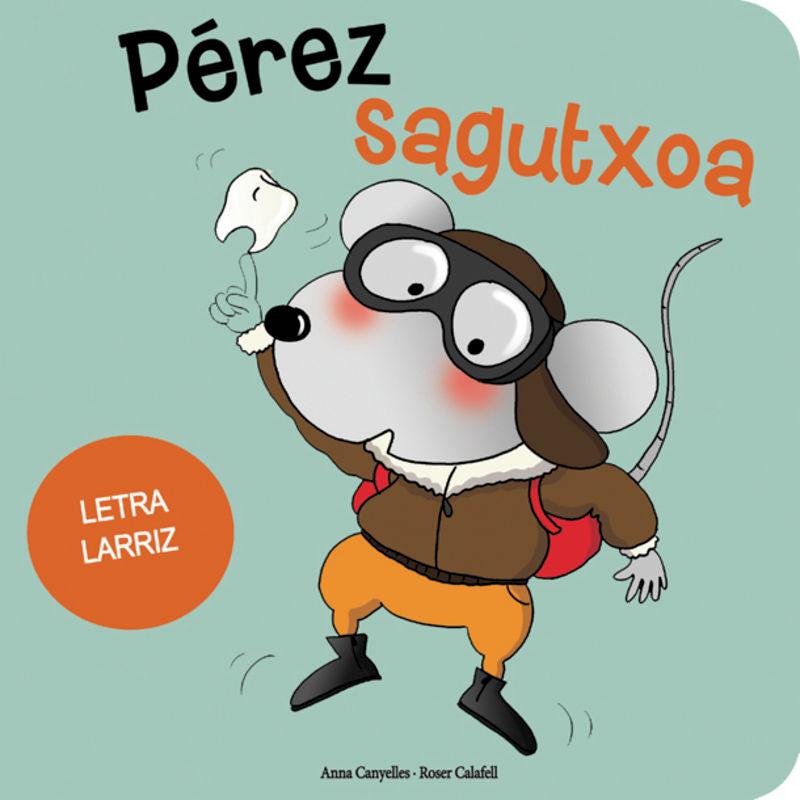 Perez Sagutxoa - Anna Canyelles / Roser Calafell (il. )
