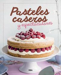 Pasteles Caseros Y Espectaculares - S. A. Redaccion Rba Libros