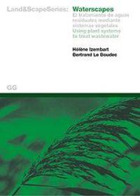 Waterscapes - El Tratamiento De Aguas Residuales Mediante Sistemas - Helene Izembart / Bertrand Le Boudec