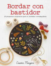BORDAR CON BASTIDOR - 20 PROYECTOS ORIGINALES PARA EL BORDADOR CONTEMPORANEO