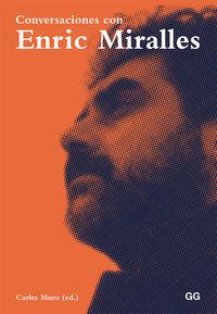 Conversaciones Con Enric Miralles - Carles Muro (ed. )