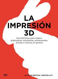 IMPRESION 3D, LA - GUIA DEFINITIVA PARA MAKERS, DISEÑADORES, ESTUDIANTES, PROFESIONALES, ARTISTAS Y MANITAS EN GENERAL