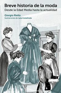 Breve Historia De La Moda - Desde La Edad Media Hasta La Actualidad - Giorgio Riello