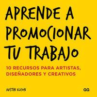 Aprende A Promocionar Tu Trabajo - 10 Recursos Para Artistas, Diseñadores Y Creativos - Austin Kleon