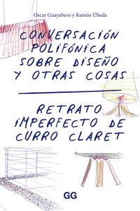 Conversacion Polifonica Sobre Diseño Y Otras Cosas - Retrato Imperfecto De Curro Claret - Oscar Guayabero