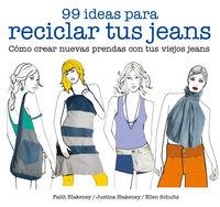99 IDEAS PARA RECICLAR TUS JEANS - COMO CREAR NUEVAS PRENDAS CON TUS VIEJOS JEANS