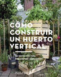 COMO CONSTRUIR UN HUERTO VERTICAL - 20 PROYECTOS PARA MINIJARDINES COMESTIBLES