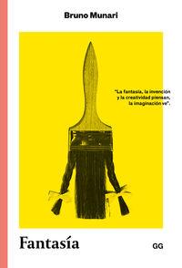 Fantasia - Invencion, Creatividad E Imaginacion En Las Comunicaciones Visuales - Bruno Munari
