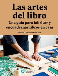ARTES DEL LIBRO, LAS - UNA GUIA PARA FABRICAR Y ENCUADERNAR LIBROS EN CASA