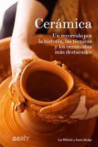 CERAMICA - UN RECORRIDO POR LA HISTORIA, LAS TECNICAS Y LOS CERAMISTAS MAS DESTACADOS