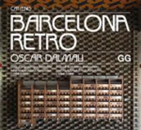 Barcelona Retro - Guia D'arquitectura Moderna I D'arts Aplicades A Barcelona (1954-1980) - Oscar Dalmau
