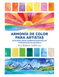 ARMONIA DE COLOR PARA ARTISTAS - GUIA PARA CREAR COMBINACIONES BELLAS Y PERSONALES EN ACUARELA