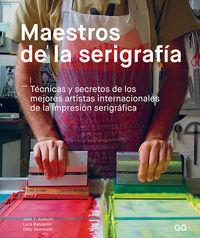 MAESTROS DE LA SERIGRAFIA - TECNICAS Y SECRETOS DE LOS MEJORES ARTISTAS INTERNACIONALES DE LA IMPRESION SERIGRAFICA