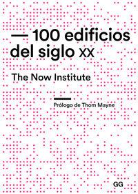 100 EDIFICIOS DEL SIGLO XX - THE NOW INSTITUTE