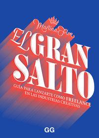 GRAN SALTO, EL - GUIA PARA LANZARTE COMO FREELANCE EN LAS INDUSTRIAS CREATIVAS
