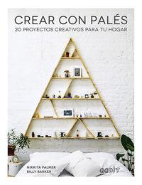 CREAR CON PALES - 20 PROYECTOS CREATIVOS PARA TU HOGAR
