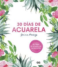 30 DIAS DE ACUARELA - UN CURSO DE ACUARELA EN 30 PROYECTOS