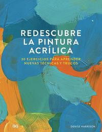 REDESCUBRE LA PINTURA ACRILICA - 30 EJERCICIOS PARA APRENDER NUEVAS TECNICAS Y TRUCOS