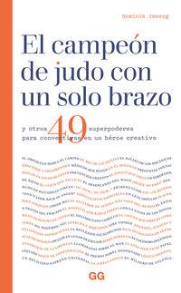 CAMPEON DE JUDO CON UN SOLO BRAZO, EL - Y OTROS 49 SUPERPODERES PARA CONVERTIRSE EN UN HEROE CREATIVO