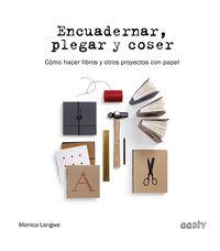 Encuadernar, Plegar Y Coser - Como Hacer Libros Y Otros Proyectos Con Papel - Monica Langwe