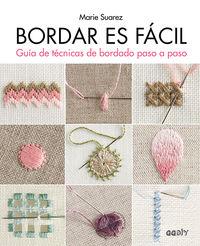 Bordar Es Facil - Guia De Tecnicas De Bordado Paso A Paso - Marie Suarez