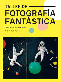 Taller De Fotografia Fantastica - Jan Von Holleben