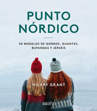 Punto Nordico - 30 Modelos De Gorros, Guantes, Bufandas Y Jerseis - Hilary Grant