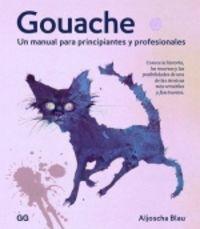 GOUACHE - UN MANUAL PARA PRINCIPIANTES Y PROFESIONALES
