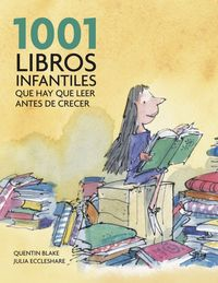 1001 LIBROS INFANTILES QUE HAY QUE LEER ANTES DE CRECER (2010)