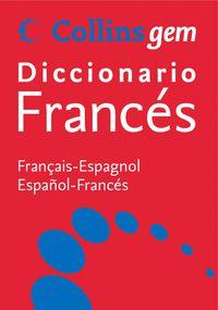 DICCIONARIO COLLINS GEM FRANCES / ESPAÑOL - ESPAÑOL / FRANCES