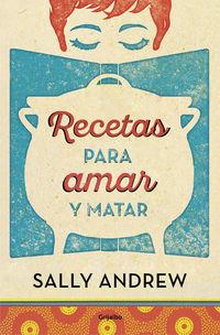 Recetas Para Amar Y Matar - Sally Andrew