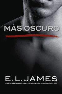 Mas Oscuro - Cincuenta Sombras Mas Oscuras - Contada Por Christian (grey 2) - E. L. James