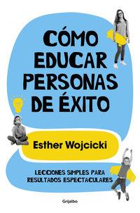 COMO EDUCAR PERSONAS DE EXITO - LECCIONES SIMPLES PARA RESULTADOS ESPECTACULARES