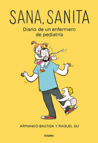Sana, Sanita - Diario De Un Enfermero De Pediatria - Armando Bastida / Raquel Gu