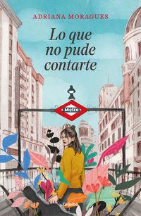 Lo Que No Pude Contarte - Adriana Moragues